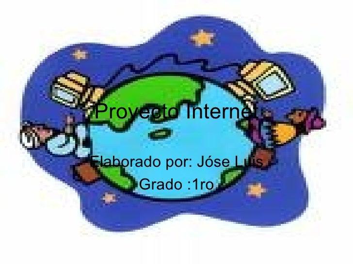 Proyecto Internet Elaborado por: Jóse Luis Grado :1ro