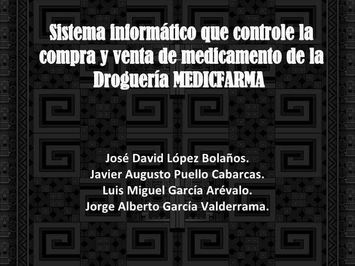 Sistema informático que controle la  compra y venta de medicamento de la Droguería MEDICFARMA  José David López Bolaños. J...