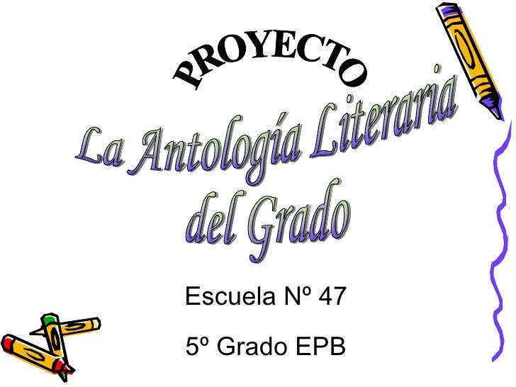 PROYECTO La Antología Literaria  del Grado Escuela Nº 47 5º Grado EPB