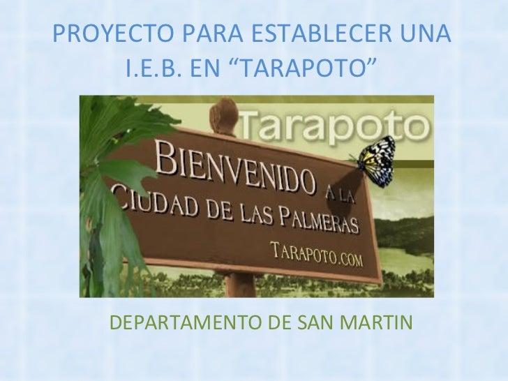 """PROYECTO PARA ESTABLECER UNA I.E.B. EN """"TARAPOTO"""" DEPARTAMENTO DE SAN MARTIN"""