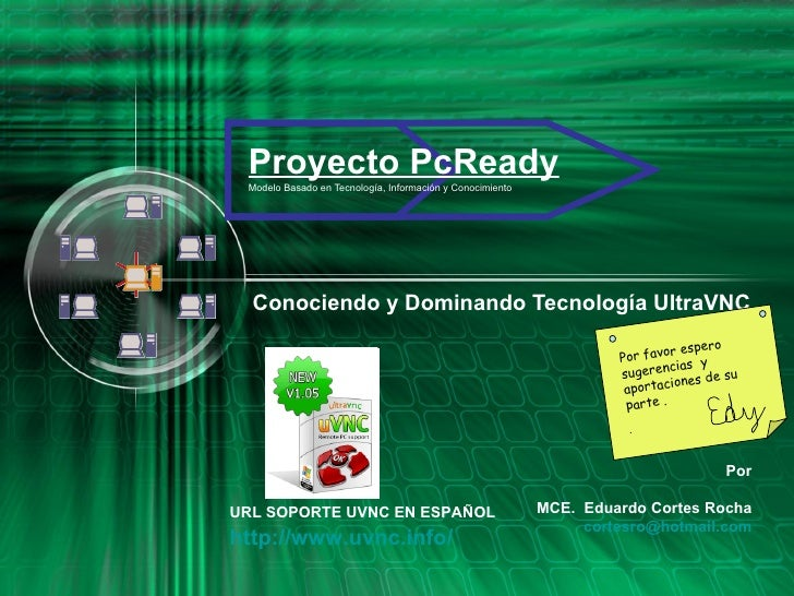 Proyecto PcReady Modelo Basado en Tecnología, Información y Conocimiento Conociendo y Dominando Tecnología UltraVNC Por MC...