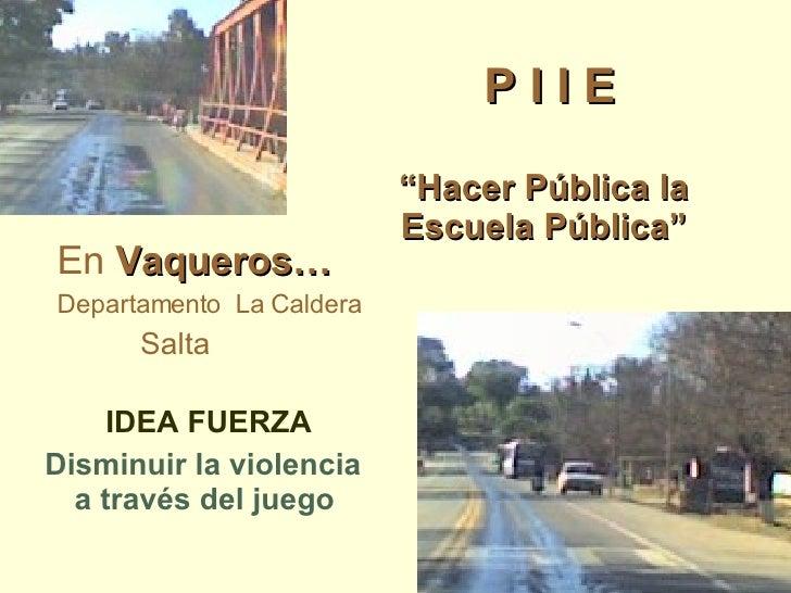 """ Hacer Pública la Escuela Pública"" <ul><li>IDEA FUERZA </li></ul><ul><li>Disminuir la violencia a través del juego </li><..."