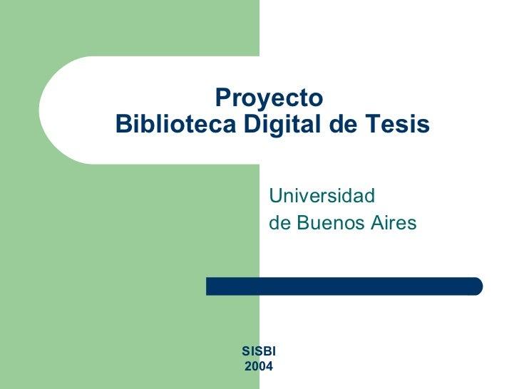 Proyecto  Biblioteca Digital de Tesis Universidad de Buenos Aires SISBI 2004
