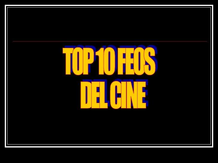 TOP 10 FEOS  DEL CINE
