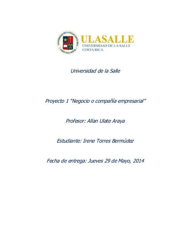 """Universidad de la Salle Proyecto 1 """"Negocio o compañía empresarial"""" Profesor: Allan Ulate Araya Estudiante: Irene Torres B..."""