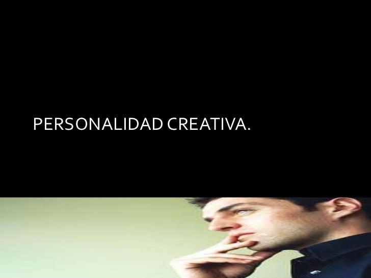 PERSONALIDAD CREATIVA.<br />