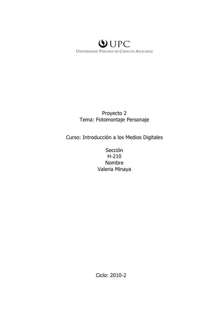 Proyecto 2      Tema: Fotomontaje Personaje   Curso: Introducción a los Medios Digitales                  Sección         ...