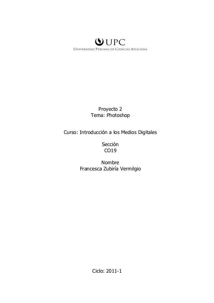 Proyecto 2            Tema: PhotoshopCurso: Introducción a los Medios Digitales                 Sección                  C...