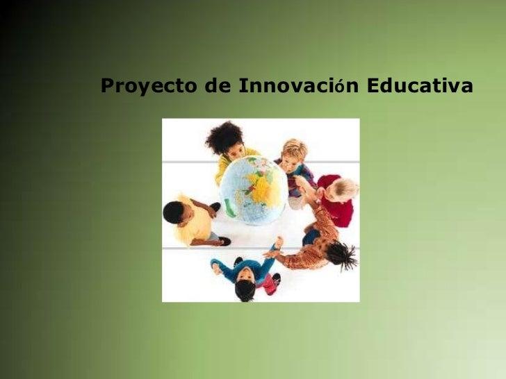 Proyecto de InnovaciónEducativa<br />
