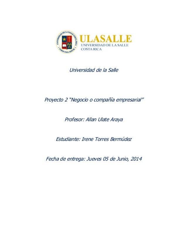 """Universidad de la Salle Proyecto 2 """"Negocio o compañía empresarial"""" Profesor: Allan Ulate Araya Estudiante: Irene Torres B..."""