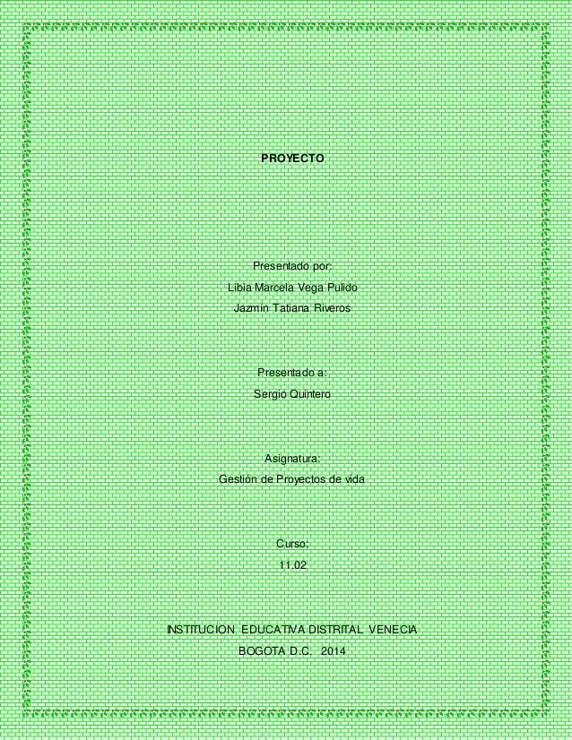 PROYECTO Presentado por: Libia Marcela Vega Pulido Jazmín Tatiana Riveros Presentado a: Sergio Quintero Asignatura: Gestió...