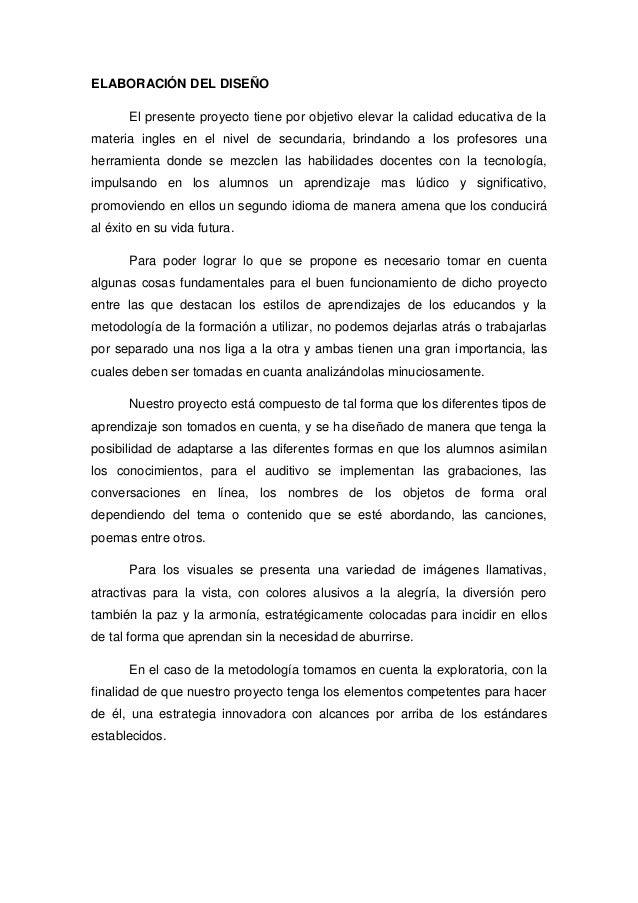 ELABORACIÓN DEL DISEÑO El presente proyecto tiene por objetivo elevar la calidad educativa de la materia ingles en el nive...