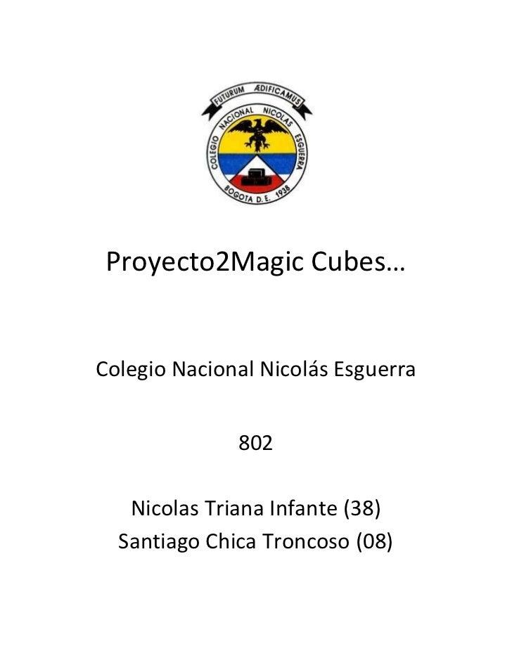 Proyecto2Magic Cubes…Colegio Nacional Nicolás Esguerra              802   Nicolas Triana Infante (38)  Santiago Chica Tron...