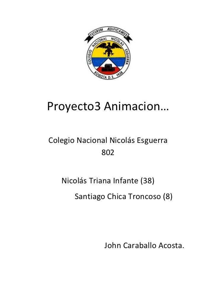 Proyecto3 Animacion…Colegio Nacional Nicolás Esguerra              802   Nicolás Triana Infante (38)       Santiago Chica ...