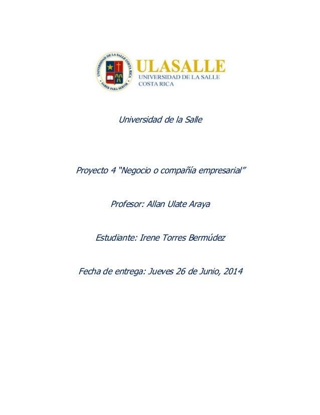 """Universidad de la Salle Proyecto 4 """"Negocio o compañía empresarial"""" Profesor: Allan Ulate Araya Estudiante: Irene Torres B..."""