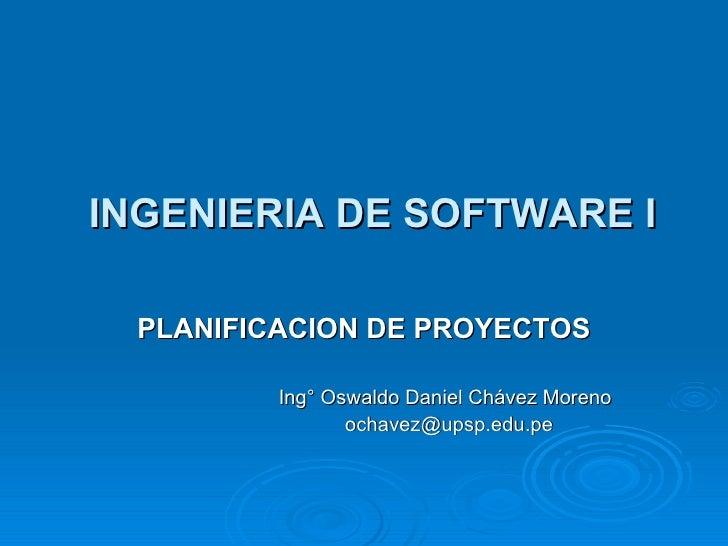 INGENIERIA DE SOFTWARE I PLANIFICACION DE PROYECTOS Ing° Oswaldo Daniel Chávez Moreno [email_address]