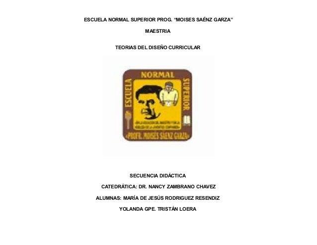 "ESCUELA NORMAL SUPERIOR PROG. ""MOISES SAÉNZ GARZA"" MAESTRIA TEORIAS DEL DISEÑO CURRICULAR  SECUENCIA DIDÁCTICA CATEDRÁTICA..."