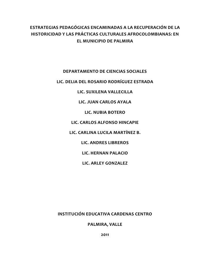 ESTRATEGIAS PEDAGÓGICAS ENCAMINADAS A LA RECUPERACIÓN DE LA HISTORICIDAD Y LAS PRÁCTICAS CULTURALES AFROCOLOMBIANAS: EN EL...