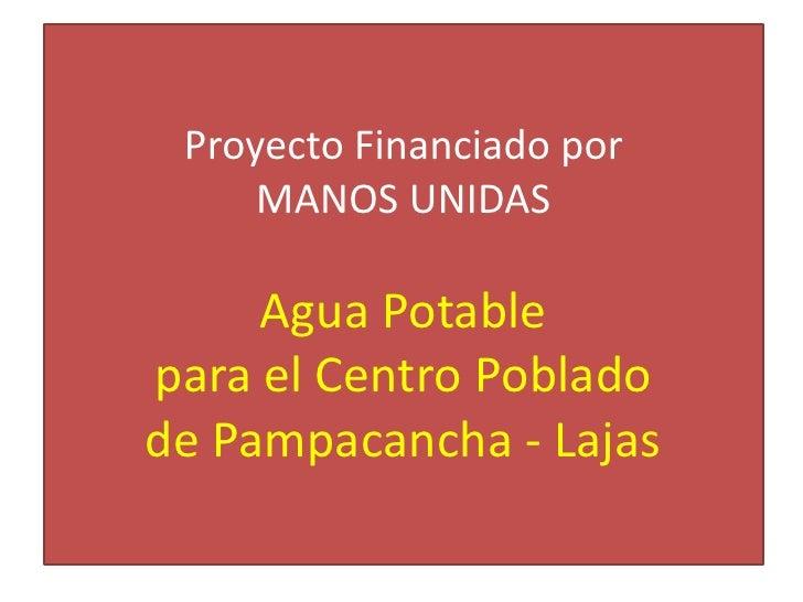 Proyecto Financiado por MANOS UNIDASAgua Potable para el Centro Poblado de Pampacancha - Lajas<br />