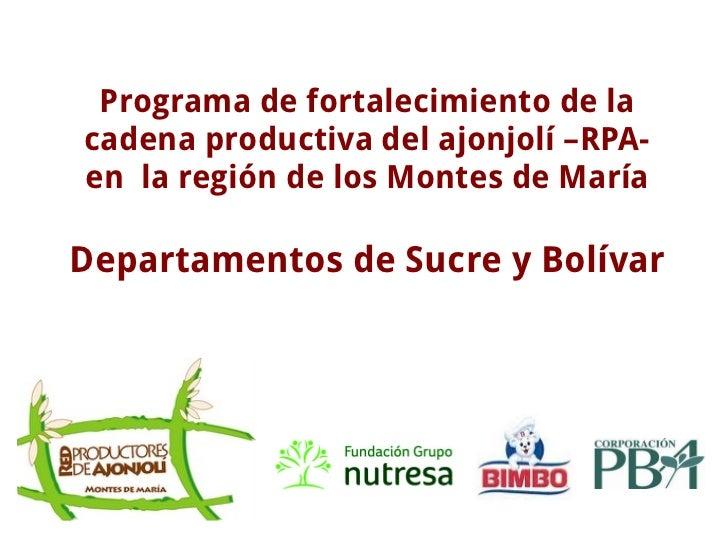 Programa de fortalecimiento de la cadena productiva del ajonjolí –RPA- en  la región de los Montes de María Departamentos ...