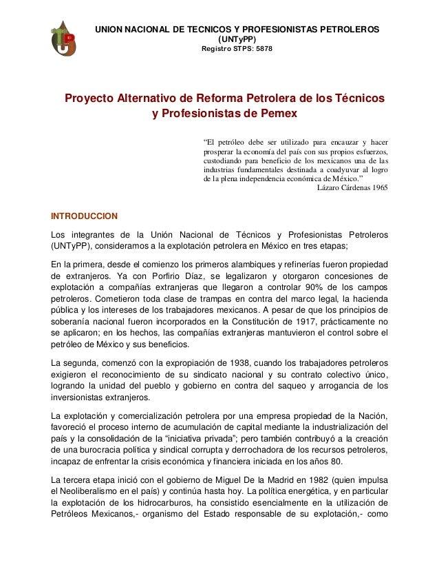 UNION NACIONAL DE TECNICOS Y PROFESIONISTAS PETROLEROS (UNTyPP) Registro STPS: 5878 Proyecto Alternativo de Reforma Petrol...