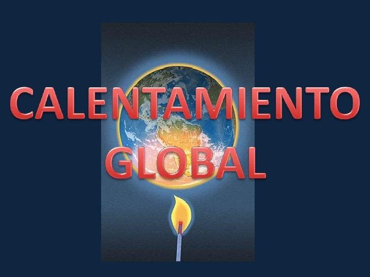 CALENTAMIENTO     GLOBAL <br />