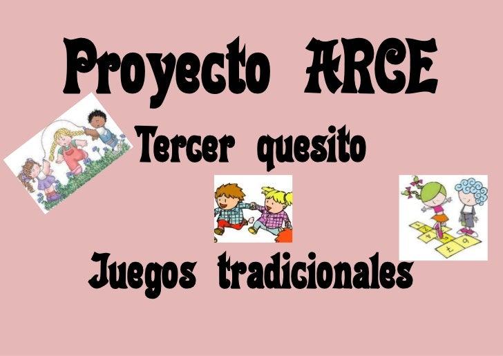 Proyecto ARCE  Tercer quesitoJuegos tradicionales