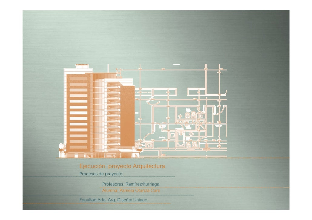 Ejecución proyecto Arquitectura Procesos de proyecto            Profesores. Ramírez/Iturriaga            Alumna: Pamela Ot...