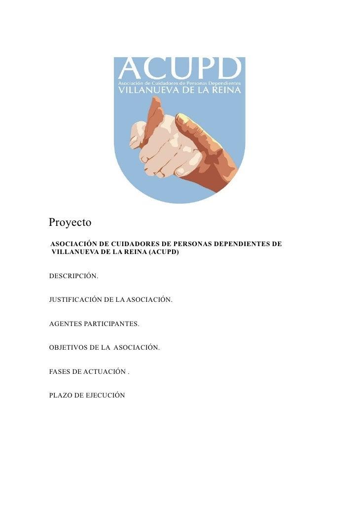 ProyectoASOCIACIÓN DE CUIDADORES DE PERSONAS DEPENDIENTES DEVILLANUEVA DE LA REINA (ACUPD)DESCRIPCIÓN.JUSTIFICACIÓN DE LA ...