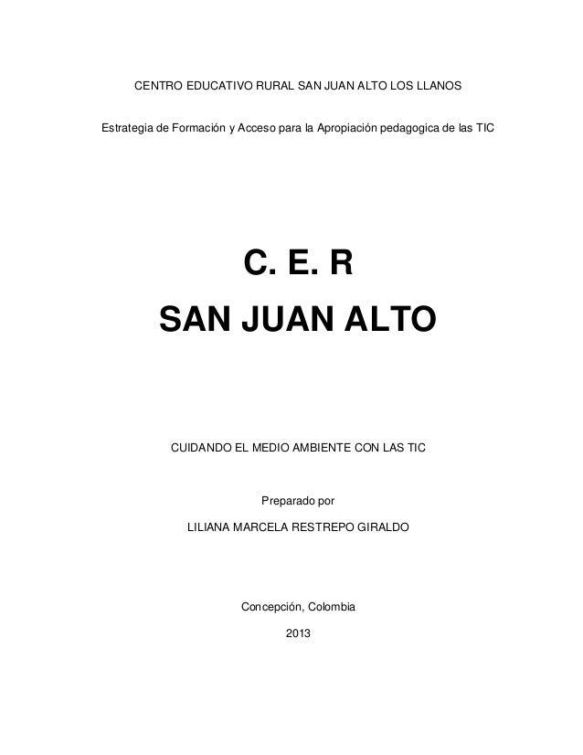 CENTRO EDUCATIVO RURAL SAN JUAN ALTO LOS LLANOSEstrategia de Formación y Acceso para la Apropiación pedagogica de las TIC ...