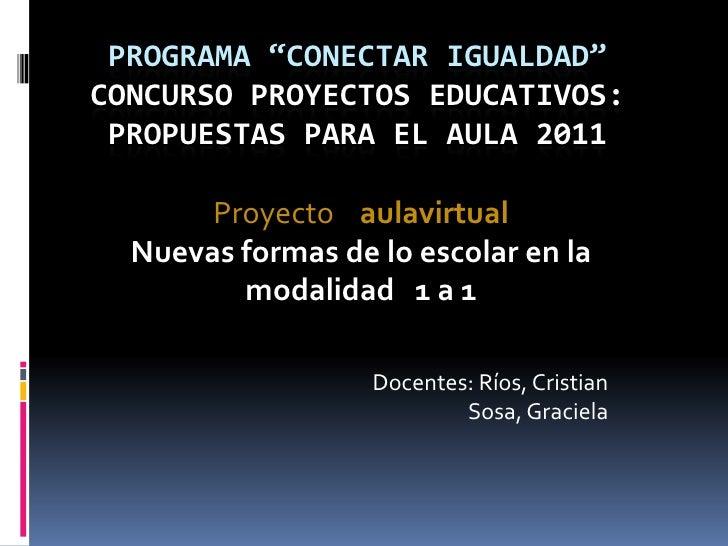 """Programa """"Conectar Igualdad""""Concurso Proyectos Educativos:Propuestas para el Aula 2011<br />Proyecto    aulavirtual<br />N..."""