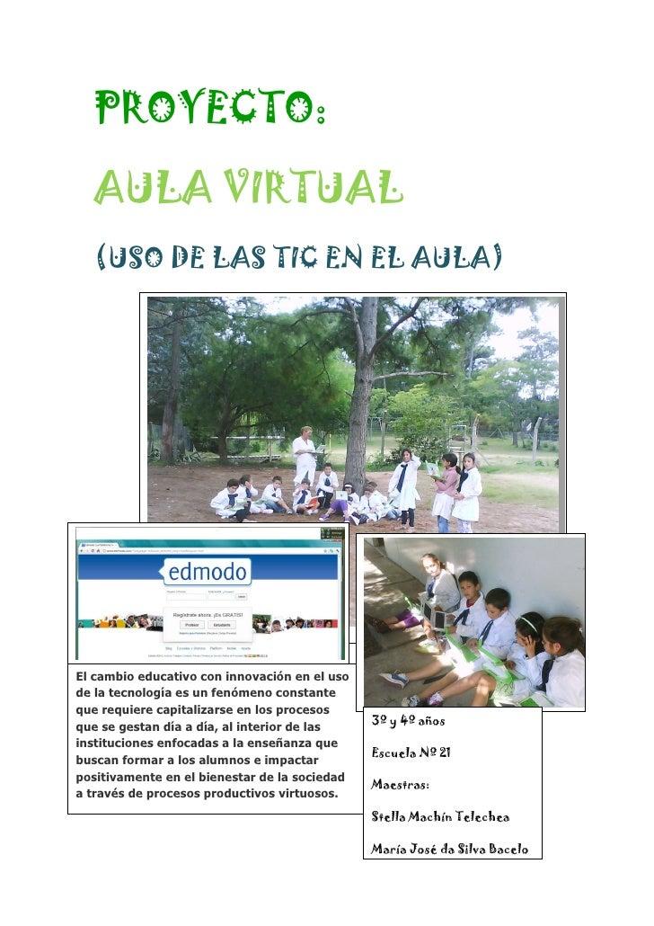 PROYECTO:  AULA VIRTUAL  (USO DE LAS TIC EN EL AULA)El cambio educativo con innovación en el usode la tecnología es un fen...