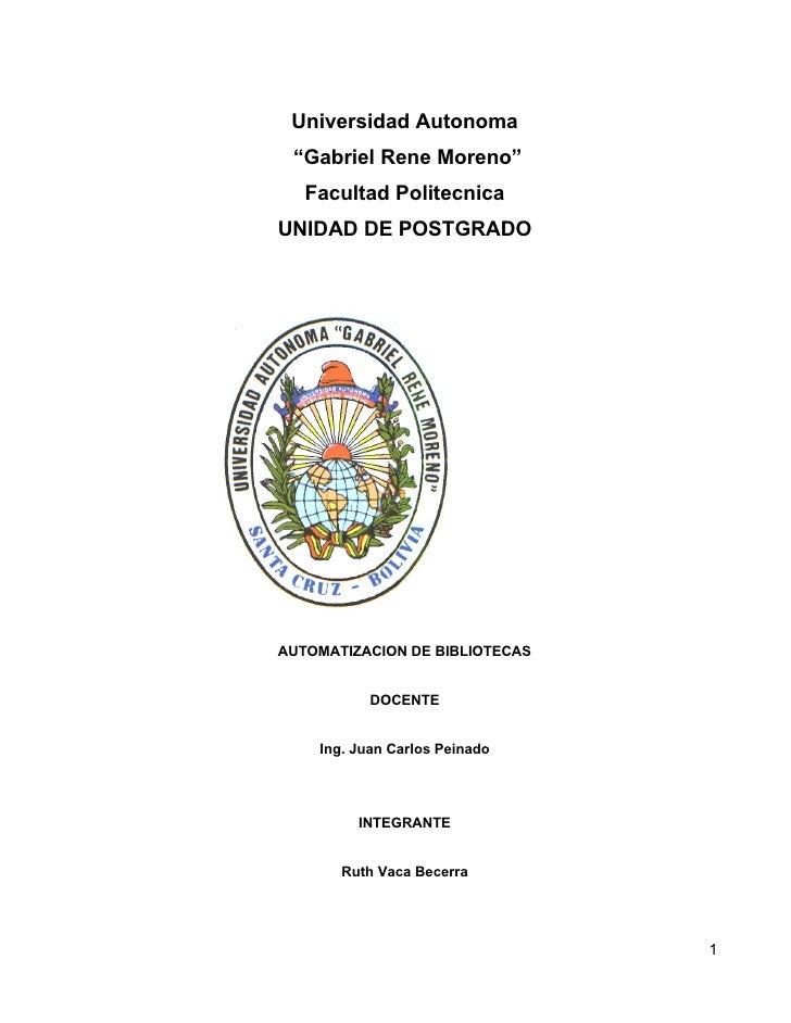 """Universidad Autonoma  """"Gabriel Rene Moreno""""    Facultad Politecnica UNIDAD DE POSTGRADO     AUTOMATIZACION DE BIBLIOTECAS ..."""