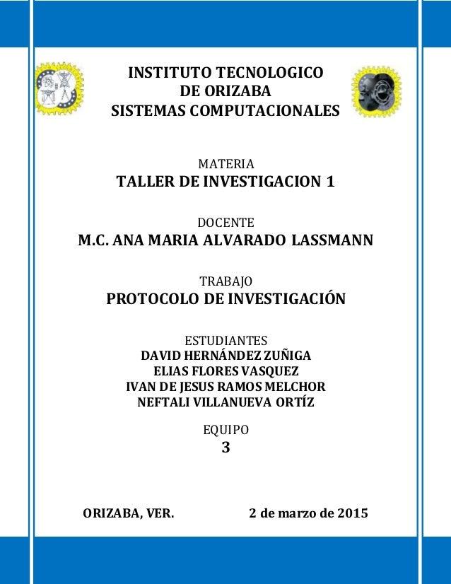 INSTITUTO TECNOLOGICO DE ORIZABA SISTEMAS COMPUTACIONALES MATERIA TALLER DE INVESTIGACION 1 DOCENTE M.C. ANA MARIA ALVARAD...