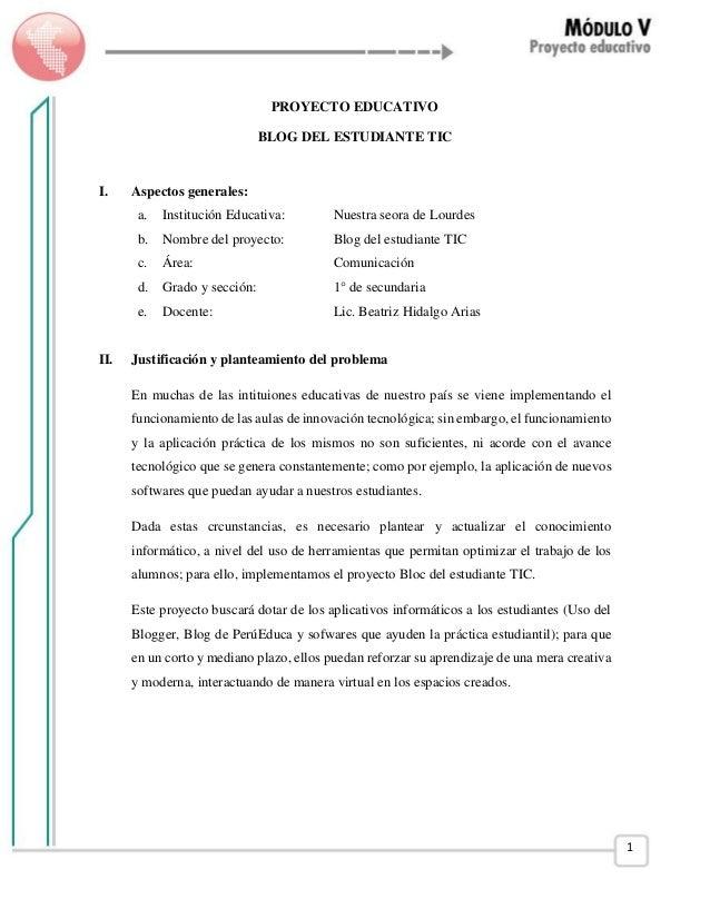 1 PROYECTO EDUCATIVO BLOG DEL ESTUDIANTE TIC I. Aspectos generales: a. Institución Educativa: Nuestra seora de Lourdes b. ...