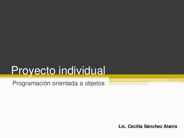 Proyecto individual Programación orientada a objetos Lic. Cecilia Sánchez Alanís