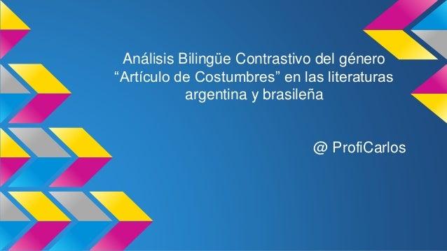 """Análisis Bilingüe Contrastivo del género  """"Artículo de Costumbres"""" en las literaturas  argentina y brasileña  @ ProfiCarlo..."""