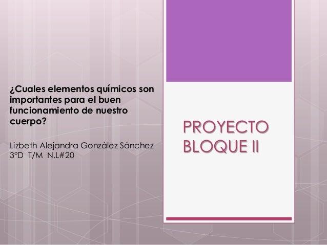 ¿Cuales elementos químicos son importantes para el buen funcionamiento de nuestro cuerpo? Lizbeth Alejandra González Sánch...