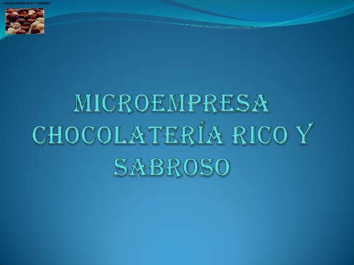 CHOCOLATERIA RICO Y SABROSO<br />MICROEMPRESA CHOCOLATERÍA RICO Y SABROSO<br />