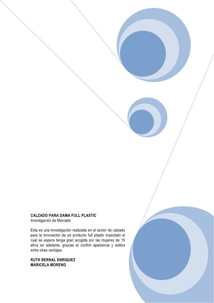 CALZADO PARA DAMA FULL PLASTICInvestigación de MercadoEsta es una investigación realizada en el sector de calzadopara la i...