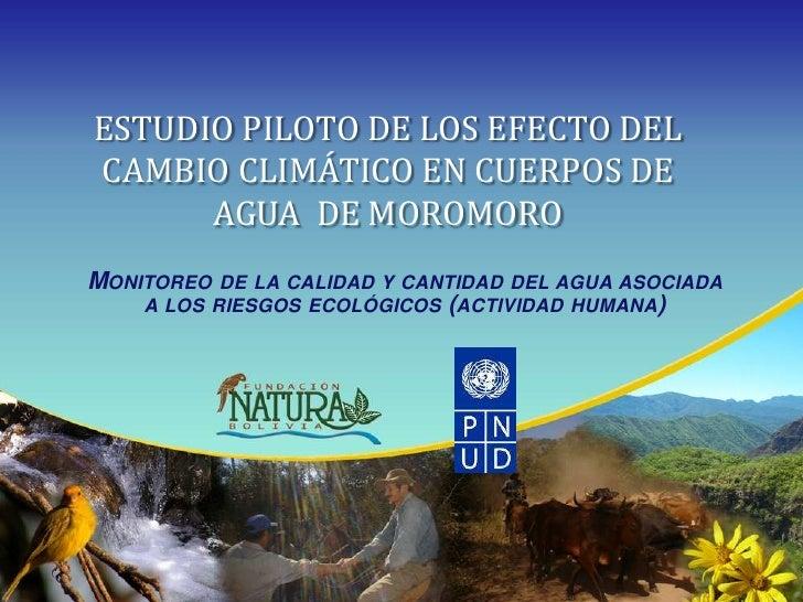 ESTUDIO PILOTO DE LOS EFECTO DEL CAMBIO CLIMÁTICO EN CUERPOS DE       AGUA DE MOROMORO MONITOREO DE LA CALIDAD Y CANTIDAD ...