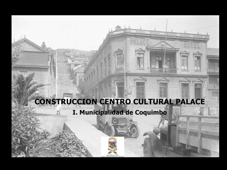 CONSTRUCCION CENTRO CULTURAL PALACE I. Municipalidad de Coquimbo