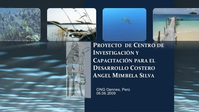 PROYECTO  DE  CENTRO  DE  INVESTIGACIÓN  Y  CAPACITACIÓN  PARA  EL  DESARROLLO  COSTERO  ANGEL  MIMBELA  SILVA  ONG Oannes...