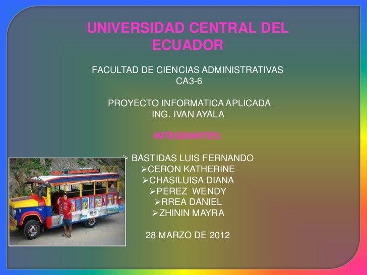 UNIVERSIDAD CENTRAL DEL       ECUADORFACULTAD DE CIENCIAS ADMINISTRATIVAS                CA3-6  PROYECTO INFORMATICA APLIC...