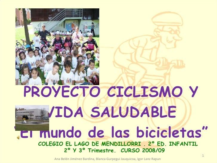 """PROYECTO CICLISMO Y VIDA SALUDABLE """"El mundo de las bicicletas"""" COLEGIO EL LAGO DE MENDILLORRI . 2º ED. INFANTIL 2º Y 3º T..."""