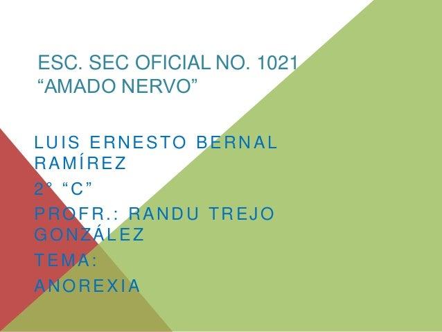 "ESC. SEC OFICIAL NO. 1021  ""AMADO NERVO""  LUIS ERNESTO BERNAL  RAMÍREZ  2 ° "" C ""  PROFR. : RANDU TREJO  GONZÁLEZ  TEMA:  ..."