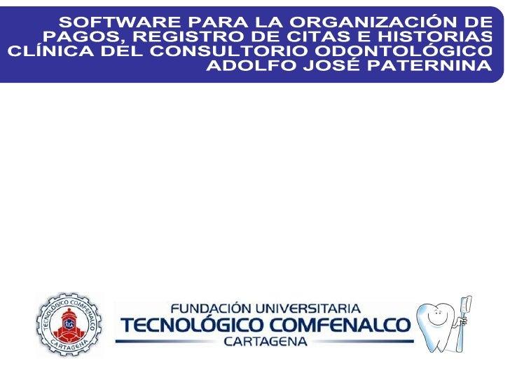 SOFTWARE PARA LA ORGANIZACIÓN DE PAGOS, REGISTRO DE CITAS E HISTORIAS CLÍNICA DEL CONSULTORIO ODONTOLÓGICO  ADOLFO JOSÉ PA...
