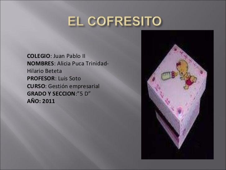 COLEGIO : Juan Pablo II NOMBRES : Alicia Puca Trinidad-Hilario Beteta PROFESOR : Luis Soto CURSO : Gestión empresarial  GR...