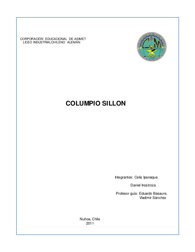 CORPORACIÓN EDUCACIONAL DE ASIMET LICEO INDUSTRIALCHILENO ALEMÁN COLUMPIO SILLON Integrantes: Celis Ipanaque. Daniel Inost...