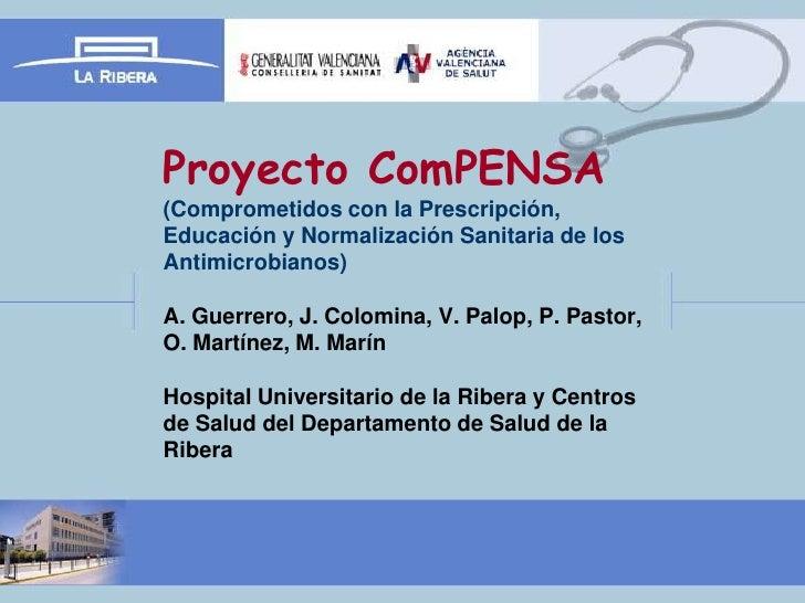 Proyecto ComPENSA(Comprometidos con la Prescripción,Educación y Normalización Sanitaria de losAntimicrobianos)A. Guerrero,...